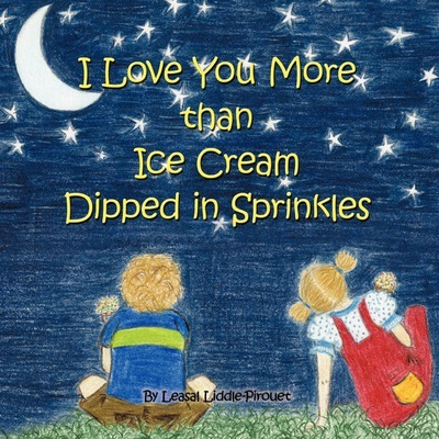 I Love You More Than Ice Cream Dipped in Sprinkles Cover Image