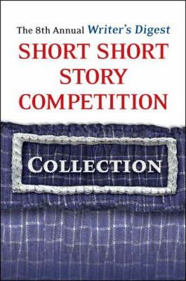 The 8th Annual Writer's Digest Short Short Story Competition