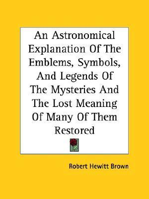An Astronomical Explanation of the Emblems, Symbols, and