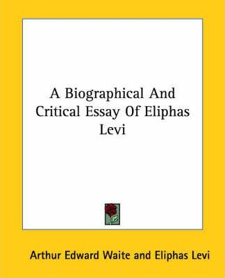 A Biographical And Critical Essay Of Eliphas Levi  Eliphas Levi  A Biographical And Critical Essay Of Eliphas Levi  Eliphas Levi