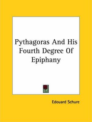 Pythagoras and His Fourth Degree of Epiphany