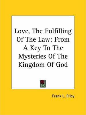 Love, the Fulfilling of the Law : From a Key to the Mysteries of the Kingdom of God