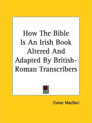 How the Bible Is an Irish Book Altered and Adapted by British-Roman Transcribers