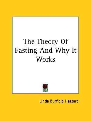 The Theory of Fasting and Why It Works – Linda Burfield Hazzard