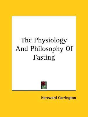 The Physiology and Philosophy of Fasting – Hereward Carrington