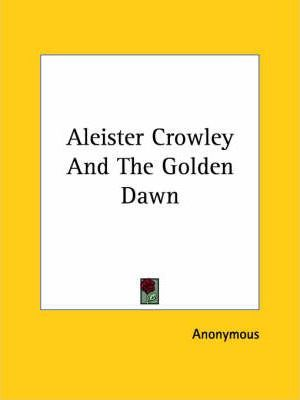 Aleister Crowley and the Golden Dawn