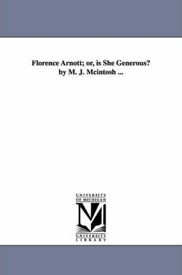 Florence Arnott; Or, Is She Generous? by M. J. McIntosh ...