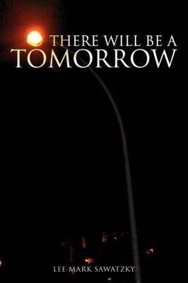 There Will Be a Tomorrow
