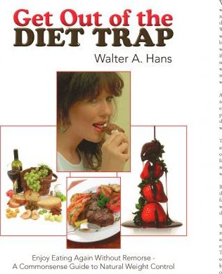 Get Out of the Diet Trap : Enjoy Eating Again Without Remorse - a Commonsense Guide to Natural Weight Control
