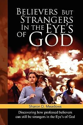Believers But Strangers in the Eye's of God