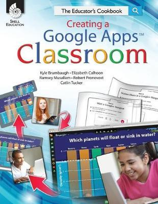 Creating a Google Apps Classroom: the Educator's Cookbook : The Educator's Cookbook