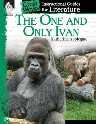 The One and Only Ivan: A Guide for the Book by Katherine Applegate