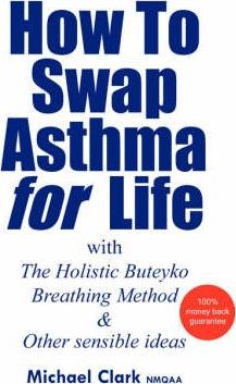 How To Swap Asthma for Life  with The Holistic Buteyko Breathing Method and Other Sensible Ideas