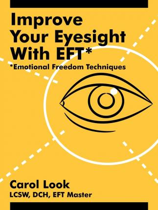 Improve Your Eyesight with EFT* : *Emotional Freedom Techniques