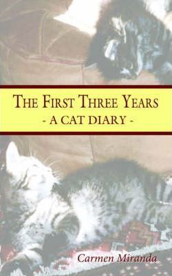 The First Three Years: - A Cat Diary -