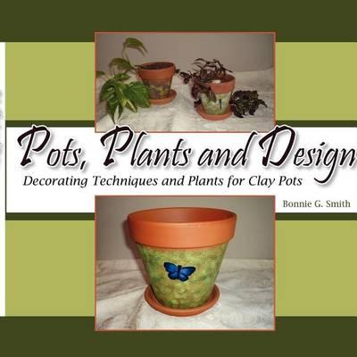 Pots, Plants and Design : Decorating Techniques and Plants for Clay Pots