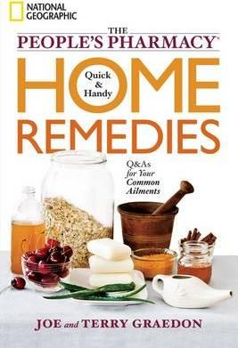 The People's Pharmacy Quick and Handy Home Remedies : Q&As for Your Common Ailments