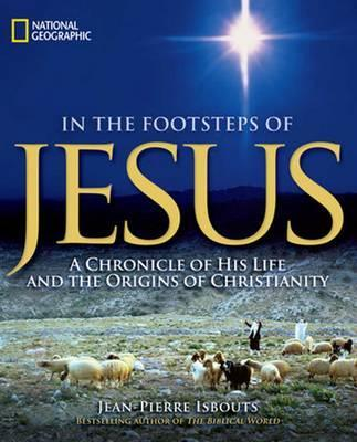 In the Footsteps of Jesus : A Chronicle of His Life and the Origins of Christianity