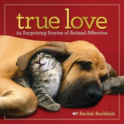 True Love : 24 Surprising Stories of Animal Affection