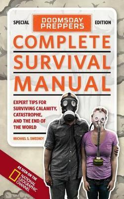 Doomsday Preppers Complete Survival Manual : Expert Tips for Surviving Calamity, Catastrophe, and the End of the World