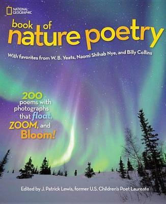 National Geographic Book of Nature Poetry  More Than 200 Poems with Photographs That Float, Zoom, and Bloom!