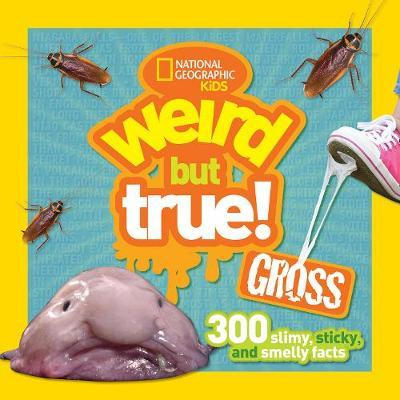 Weird But True! Gross : 300 Slimy, Sticky, and Smelly Facts