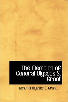 The Memoirs of General Ulysses S. Grant, Part 6
