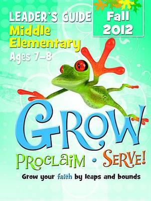 Grow, Proclaim, Serve! Middle Elementary Leader's Guide Fall 2012