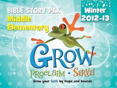 Grow, Proclaim, Serve! Middle Elementary Bible Story Pak Winter 2012-13