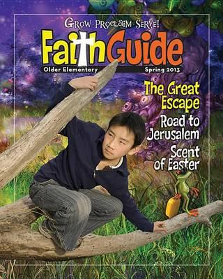 Grow, Proclaim, Serve! Faith Guide for Older Elementary Spring 2013