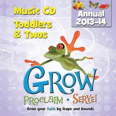 Grow, Proclaim, Serve! Toddlers & Twos Music CD (Annual 2013-14) : Grow Your Faith  Leaps and Bounds