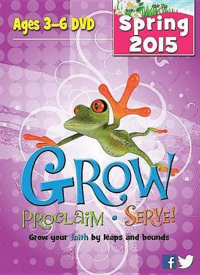 Grow, Proclaim, Serve! Ages 3-6 DVD Spring 2015