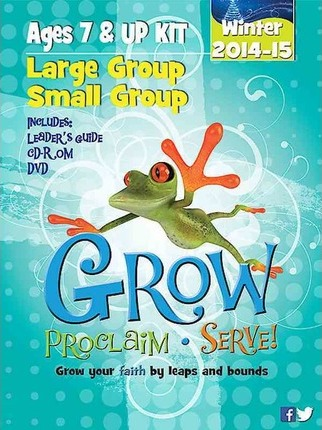 Grow, Proclaim, Serve! Large Group/Small Group Kit Ages 7 & Up Winter 2014-15