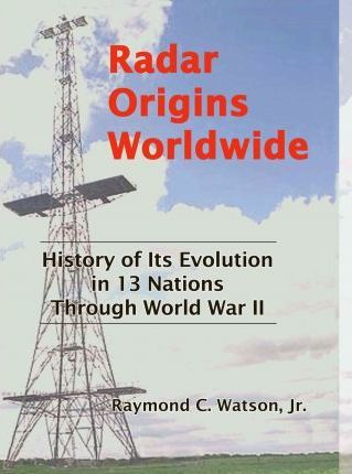 Radar Origins Worldwide  History of Its Evolution in 13 Nations Through World War II
