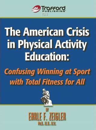 The American Crisis in Physical Activity Education  Confusing Winning at Sport with Total Fitness for All