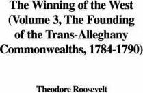 The Winning of the West (Volume 3, the Founding of the Trans-Alleghany Commonwealths, 1784-1790)