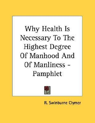 Why Health Is Necessary to the Highest Degree of Manhood and of Manliness - Pamphlet