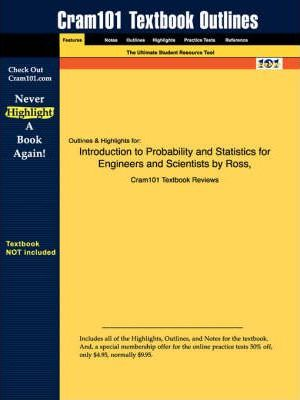 Studyguide for Introduction to Probability and Statistics for Engineers and Scientists by Ross, ISBN 9780125984720