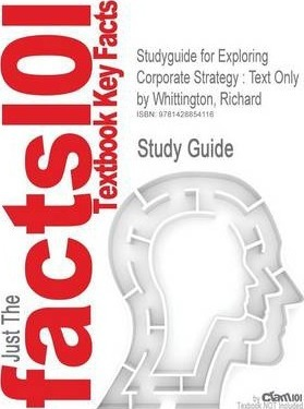 Studyguide for Exploring Corporate Strategy: Text Only by Whittington, Richard, ISBN 9780273687399