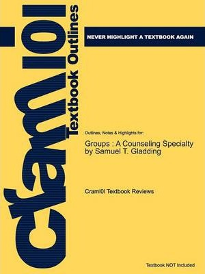 Studyguide for Groups: A Counseling Specialty by Gladding, Samuel T., ISBN 9780131735958