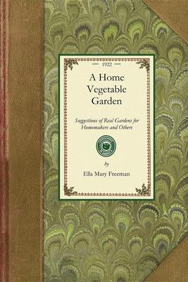 Home Vegetable Garden  Suggestions of Real Gardens for Home-Makers and Others