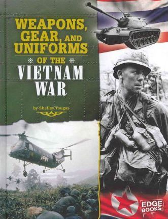 Weapons, Gear, and Uniforms of the Vietnam War : Shelley