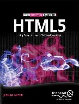 The Essential Guide to HTML5 : Using Games to learn HTML5 and JavaScript