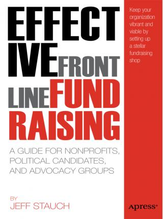 Effective Frontline Fundraising: A Guide for Nonprofits, Political Candidates, and Advocacy Groups