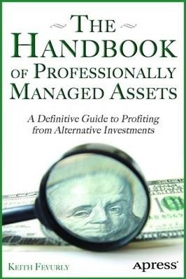 The Handbook of Professionally Managed Assets: A Definitive Guide to Profiting from Alternative Investments