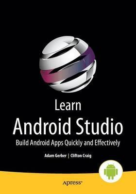 Learn Android Studio: Build Android Apps Quickly and Effectively