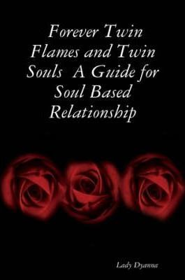 Forever Twin Flames and Twin Souls A Guide for Soul Based