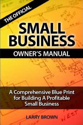 the official small business owners manual larry brown 9781430326601 rh bookdepository com Accounting for Small Business Owners African American Small Business Owner