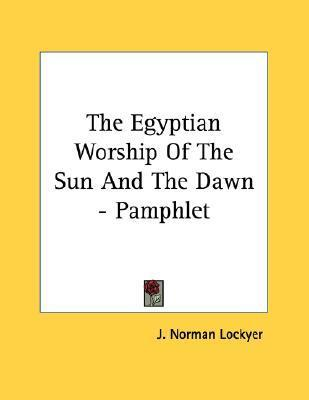 The Egyptian Worship of the Sun and the Dawn - Pamphlet