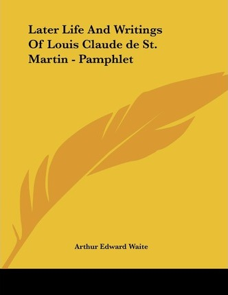 Later Life and Writings of Louis Claude de St. Martin - Pamphlet
